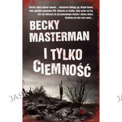 I tylko ciemności - Becky Masterman