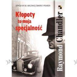 Kłopoty to moja specjalność - Raymond Chandler