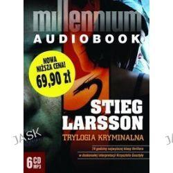 Millennium. Trylogia Millennium. Mężczyźni, którzy nienawidzą kobiet, Dziewczyna, która igrała z ogniem, Zamek z piasku, który runął - audiobook - Stieg Larsson