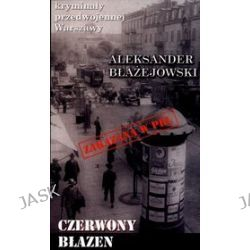 Kryminały przedwojennej Warszawy. Czerwony błazen - Aleksander  Goch, Aleksander Błażejewski