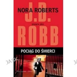 Pociąg do śmierci - J.D. Robb
