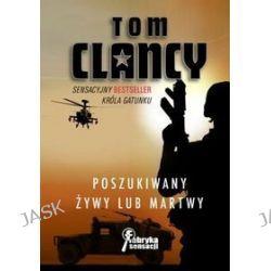 Poszukiwany żywy lub martwy - Tom Clancy