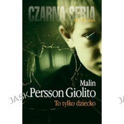 To tylko dziecko - Malin Persson-Giolito