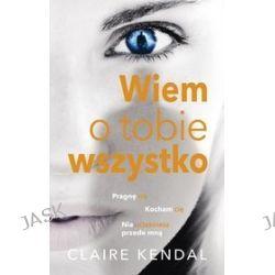 Wiem o tobie wszystko - Claire Kendal