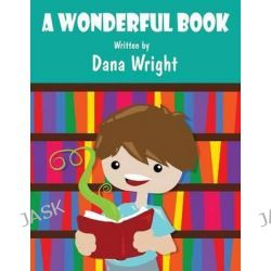 A Wonderful Book by Dana Wright, 9781627095341.