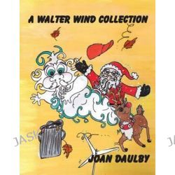 A Walter Wind Collection by Joan Daulby, 9781926898766.