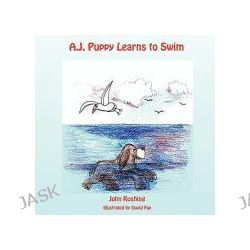 A.J. Puppy Learns to Swim by John Alan Rushing, 9780977695898.