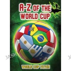 A-Z of the World Cup, World Cup Fever by Michael Hurley, 9781410955173.