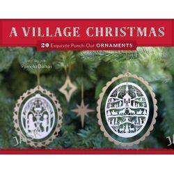 A Village Christmas, 20 Exquisite Punch-Out Ornaments by Pamela Dalton, 9781452127460.