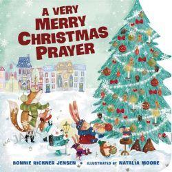 A Very Merry Christmas Prayer by Bonnie Rickner Jensen, 9780718030537.