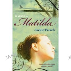 A Waltz for Matilda, The Matilda Saga : Book 1 by Jackie French, 9780732290214.