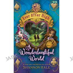 A Wonderlandiful World, Ever After High : Book 3 by Shannon Hale, 9780349131870.