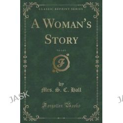 A Woman's Story, Vol. 1 of 3 (Classic Reprint) by Mrs S C Hall, 9781330178546.