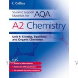 A2 Chemistry Unit 4, Kinetics, Equilibria and Organic Chemistry by John Bentham, 9780007268276.