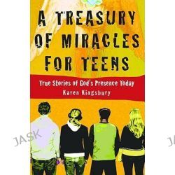 A Treasury of Miracles for Teens : True Stories of God's Presence Today by Karen Kingsbury, 9780446529624.