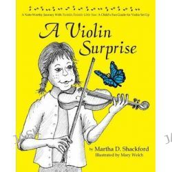 A Violin Surprise, a Note-Worthy Journey with Twinkle, Twinkle Little Star, A Child's Fun Guide for Violin Set Up by Martha D Shackford, 9781614932499.