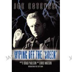 Joe Estevez, Wiping Off the Sheen by Brad Paulson, 9781593932817.