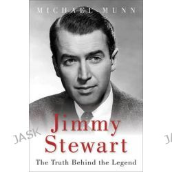 Jimmy Stewart, The Truth Behind the Legend by Michael Munn, 9781626360945.