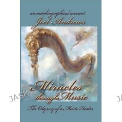 Joel Andrews' Miracles Through Music by Joel Andrews, 9781626207448.