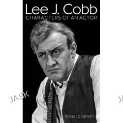 Lee J. Cobb, Characters of an Actor by Donald Dewey, 9780810887718.