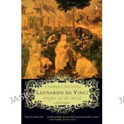 Leonardo Da Vinci, Flights of the Mind by Charles Nicholl, 9780143036128.