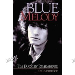 Lee Underwood, Blue Melody - Tim Buckley Remembered by Lee Underwood, 9780879307189.