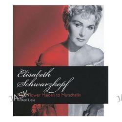 Kirsten Liese, Elizabeth Schwartzkopf - from Flower Maiden to Marschallin (Hardback) by Kirsten Liese, 9781574671759.