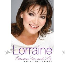 Lorraine, Between You and Me by Lorraine Kelly, 9780755317851.