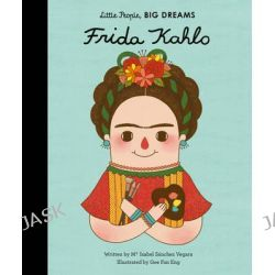 Little People, Big Dreams, Frida Kahlo by Isabel Sanchez Vegara, 9781847807700.