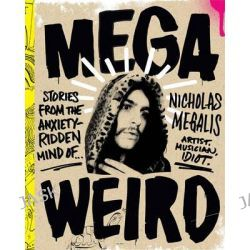 Mega Weird (Deluxe Signed Edition), Stories from the Anxiety-Ridden Mind of Nicholas Megalis by Nicholas Megalis, 9781941393031.