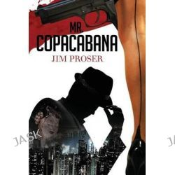 Mr. Copacabana, An American History by Night by Jim Proser, 9781475269482.
