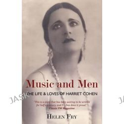 Music and Men, The Life & Loves of Harriet Cohen by Helen Fry, 9781910670415.