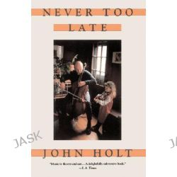 Never Too Late, My Musical Life Story by John Holt, 9780201567632.