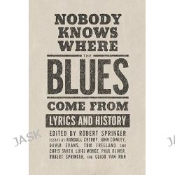 Nobody Knows Where the Blues Come from, Lyrics and History by Robert Springer, 9781934110294.