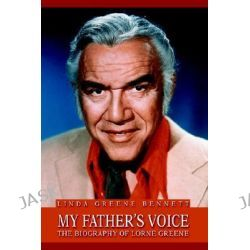 My Father's Voice, The Biography of Lorne Greene by Linda Greene Bennett, 9780595332830.