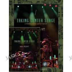 Neil Peart: Taking Center Stage Combo Pack, A Lifetime of Live Performance by Neil Peart, 9781480394544.