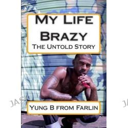 My Life Brazy, The Untold Story by Yung B from Farlin, 9780692279557.