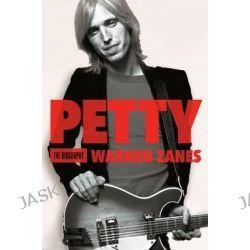 Petty, The Biography by Warren Zanes, 9780805099683.