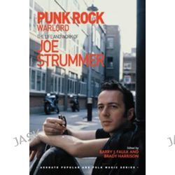 Punk Rock Warlord, The Life and Work of Joe Strummer by Dr Barry J. Faulk, 9781472461063.