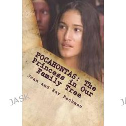 Pocahontas, The Princess in Our Family Tree by Ray Bachman, 9781503022560.