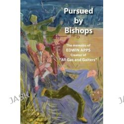 Pursued by Bishops - The Memoirs of Edwin Apps by Edwin Apps, 9782915723946.