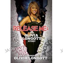 Release Me, My Life, My Words by Olivia Longott, 9781601624161.