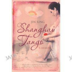 Shanghai Tango, A Memoir by Jin Xing, 9781843546320.