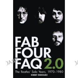 "Robert Rodriguez, The ""Beatles""' Solo Years: 1970 - 1980 by Robert Rodriguez, 9780879309688."
