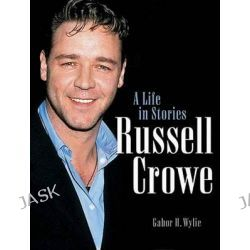 Russell Crowe, A Life in Stories by Gabor H. Wylie, 9781550224726.