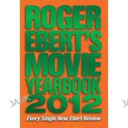 Roger Ebert's Movie Yearbook, Roger Ebert's Movie Yearbook by Roger Ebert, 9781449408138.