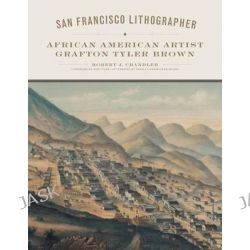 San Francisco Lithographer, Charles M. Russell Center Series on Art and Photography of the American West by Robert J Chandler, 9780806144108.