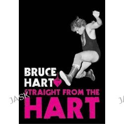 Straight from the Hart by Bruce Hart, 9781550229394.