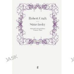 Stravinsky, Selected Correspondence v. 3 by Robert Craft, 9780571247516.