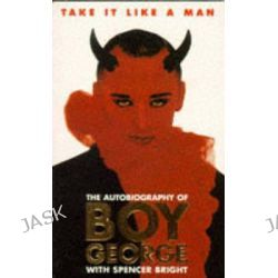 Take it Like a Man, The Autobiography of Boy George by Boy George, 9780330323628.